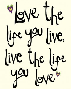 Live Life Quotes Stunning Love The Life You Live Live The Life You Love  Universal Academy